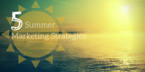 5 Summertime Marketing Ideas
